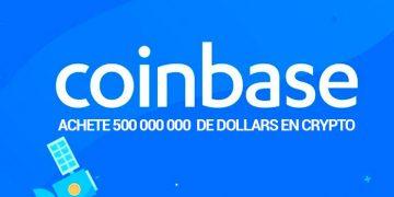 Coinbase achète 500 millions de dollars en Crypto